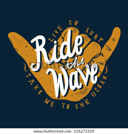 ride the wave surfing print. shaka hand sign. surfing print.