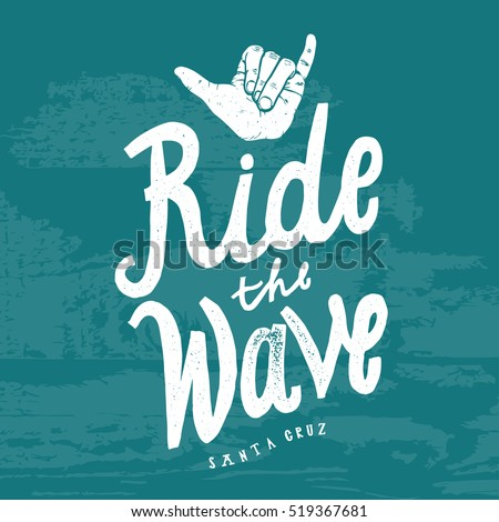ride the wave. surfing shaka print. surfing hand sign. vintage lettering.