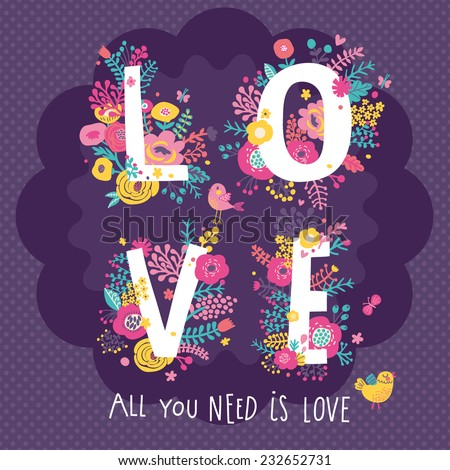 Romantic floral card in bright colors. Love word made of flowers, birds and butterflies. Wedding invitation design. Valentines day postcard. All you need is love concept card - stock vector