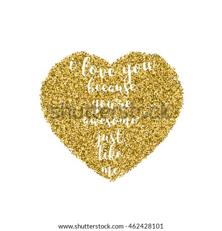 Romantic quote for Valentines day cards and prints. Hand lettering inscription I love you because you're awesome. just. like. me with golden glitter effect.