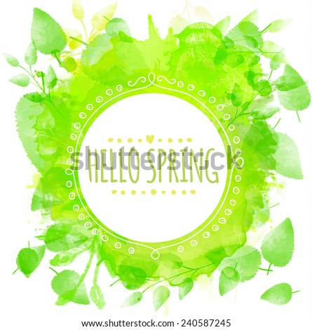 Round frame text hello spring. Green watercolor splash texture with printed leaves. Artistic vector design for spring banners, greeting cards, wedding. - stock vector