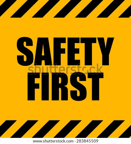 Safety First Industrial Yellow Warning Sign, Vector Illustration.  - stock vector