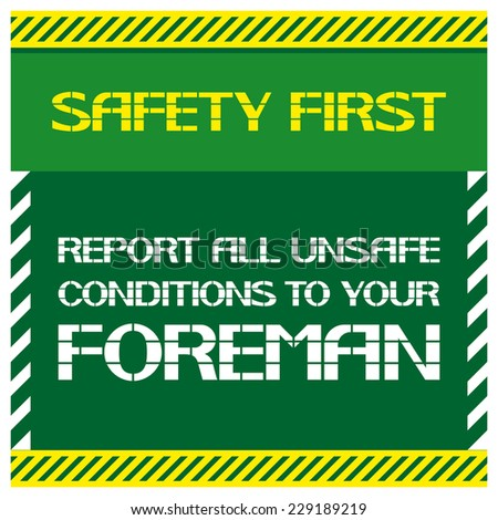 Safety first.Report all unsafe conditions  to your foreman. Font poster , safety and health in the workplace. Vector illustration. - stock vector