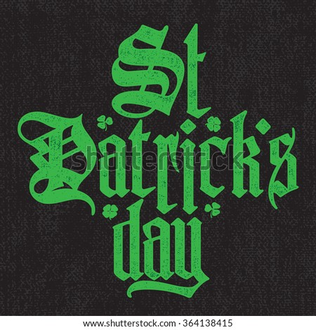 Saint Patricks Day green gothic lettering on black canvas background. Vector calligraphic design - stock vector