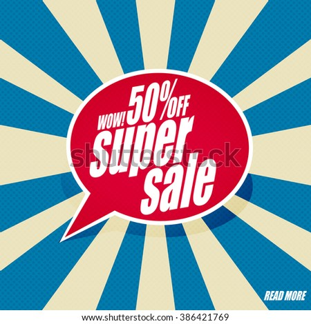 Sale banner with text: Wow! 50% off. Super sale... Speech bubble design.  - stock vector