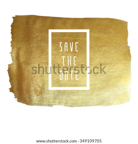 Save the date vector illustration for cards, hand drawn golden foil background brush stroke - invitations, posters, cards - brush strokes and typographic elements. - stock vector