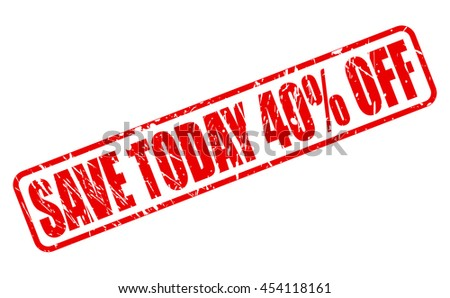 Save today 40 percent off red stamp text on white