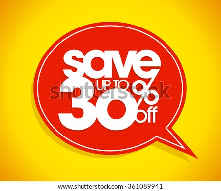 Save up to 30 percents off, sale speech bubble coupon.