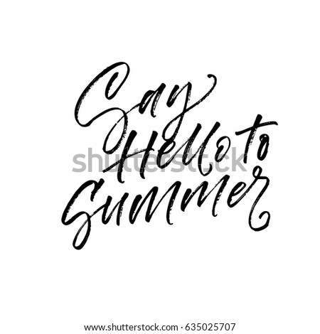 Say Hello To Summer Card. Ink Illustration. Modern Brush Calligraphy.  Isolated On White