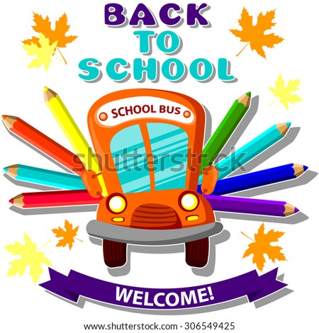 school bus with colored pencils , the inscription back to school and welcome. Vector illustration - stock vector
