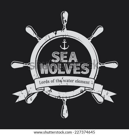 Sea wolves logo inside sea steering wheel with anchor and ribbon t-shirt design. EPS10 vector - stock vector