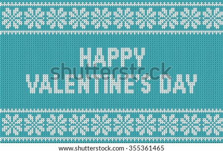 Seamless pattern on the theme of Valentine's Day with an image of the Norwegian and fairisle patterns and the words  Happy Valentine's Day. Wool knitted texture. Vector Illustration - stock vector