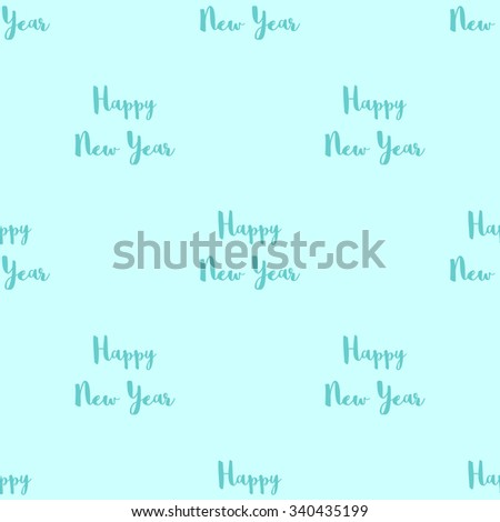Seamless pattern with the inscription Happy New Year aquamarine inscription on a light blue background. - stock vector
