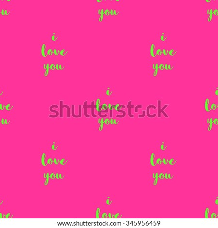 Seamless pattern with the words I love you green lettering on a bright pink fuchsia background. - stock vector
