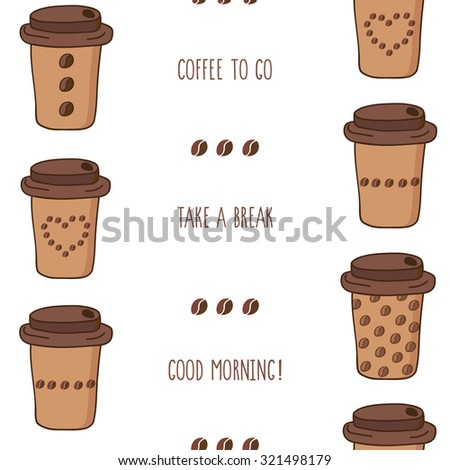 Seamless vector illustration of coffee to go cups with good morning, take a break, coffee to go lettering - stock vector
