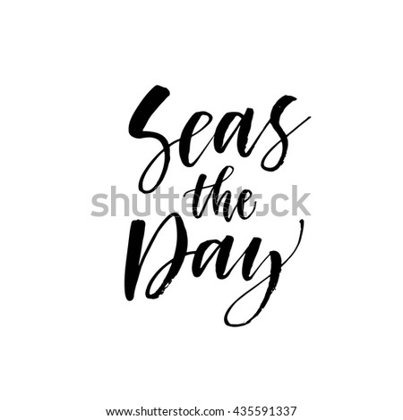 Seas The Day Card. Hand Drawn Positive Summer Quote. Ink Illustration.  Modern Brush