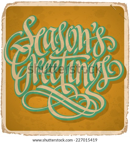 SEASON'S GREETINGS hand lettering -- vintage card with handmade calligraphy, grunge effect in separate layer for easy edit, vector (eps10) - stock vector