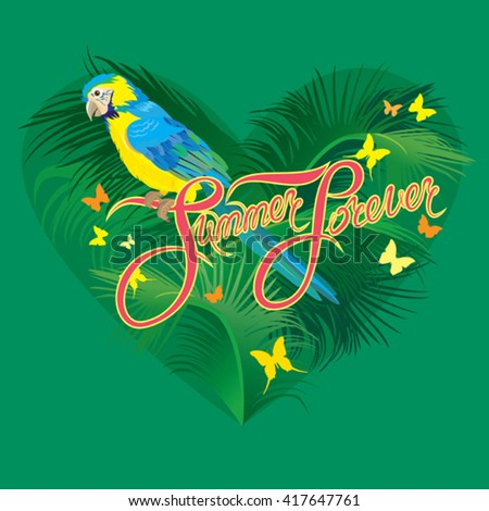 Seasonal card with Heart shape, palm trees leaves and Yellow Blue Macaw parrot. Handwritten calligraphic text Summer Forever. Element for travel and vacation design. - stock vector
