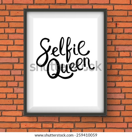 Selfie Queen Phrase in Simple Black Text Style in a Rectangular Photo Frame Hanging on a Brick Wall. Vector illustration. - stock vector