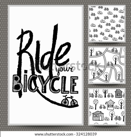 Set of hand drawn typography poster and three patterns. Ride your bicycle. Motivation Quote. Calligraphy lettering illustration for T-shirt, bag design, poster, greeting card illustration.