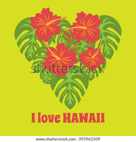 Set of tropical palm leaves and flowers hibiscus flower hawaii in heart shape, exotic summer flower background, with phrase I love Hawaii background vector - stock vector