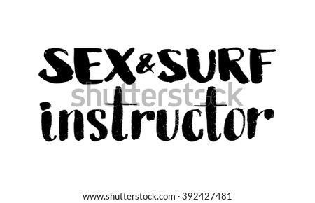 Sex and surf instructor. Hand drawn lettering. Serigraphy shirt print
