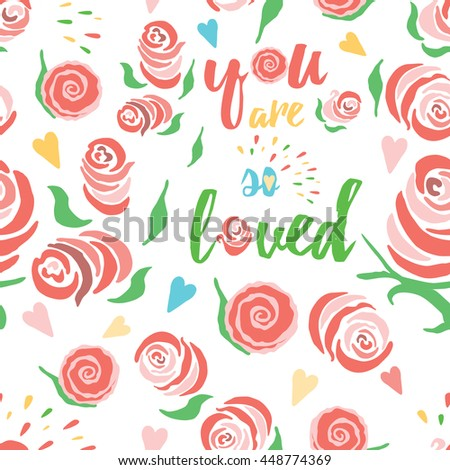 Shabby chic rose pattern collection with inspirational quote. Seamless floral background. Ideal for printing onto fabric and paper or scrap booking. Love saying. - stock vector