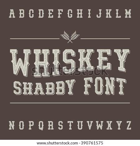 Shabby Vintage Whiskey Font. Alcohol Drink Label Design. Slab Serif Grunge Retro Typeface. Scratched Latin Alphabet. Vector. - stock vector