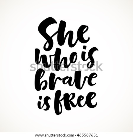 She who is brave is free vector lettering illustration. Hand drawn phrase. Handwritten modern brush calligraphy for invitation and greeting card, t-shirt, prints and posters