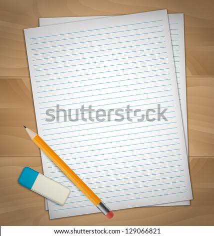 Sheets of paper, rubber and pencil on wooden desk - stock vector