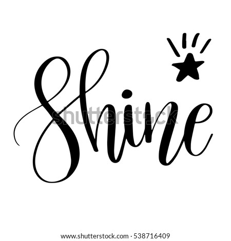 Shine. Inspirational quote phrase. Modern calligraphy lettering with hand drawn word Shine and star with rays. Lettering for web, print and posters. Typography poster design
