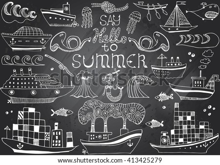 "Ships and boats cargo cruise and container marine transport. Hand-drawn chalkboard with Summer Objects Set and text ""Say hello to Summer""."