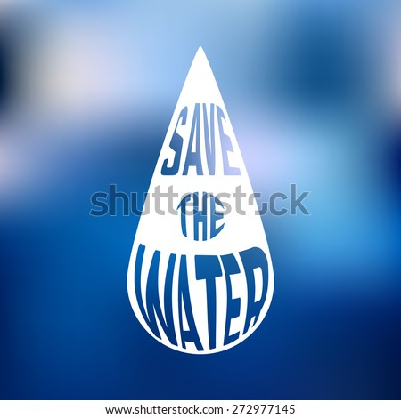 Silhouette of drop with concept text inside Save the water. Vector illustration - stock vector