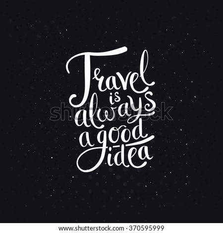 Simple Graphic Design for Travel is Always a Good Idea Concept on Dotted Off Black Background. Vector illustration. - stock vector