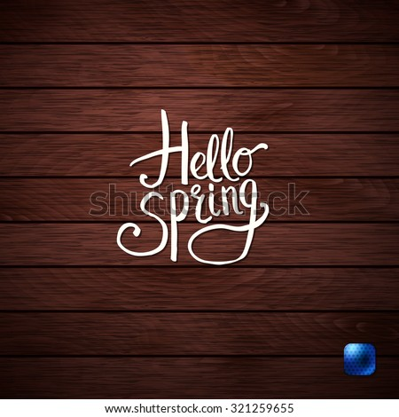Simple White Texts for Hello Spring Concept Graphic Design on Wooden Background. - stock vector
