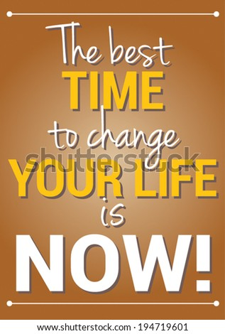 Slide motivational quotation, proverb saying The best time to change your life is now! - stock vector