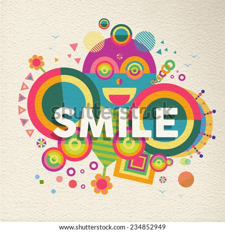 Smile colorful typographical Poster. Inspirational motivation quote design background.  EPS10 vector file with transparency layers. - stock vector