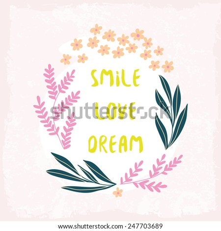 Smile Love Dream inspiration background. Hand drawn floral wreath with quote in blue colors. Cute floral wreath with inspirational text for poster or card design. - stock vector