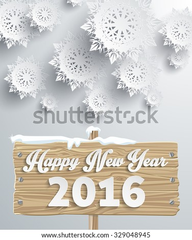 Snowflakes background for winter and new year, christmas theme. Snow, christmas, snowflake background, snowflake winter. 3D paper snowflakes. Happy New Year 2016 on wooden sign board. Silver snowflake - stock vector