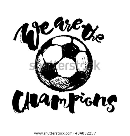 Soccer ball grunge graffiti hand lettering style motivation poster. We are the champions handdrawn  design for a logo, greeting cards, invitations, posters, banners, t-shirts. - stock vector