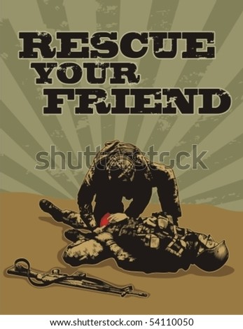 "Soldier helps another wounded soldier. Vector grunge poster with words ""Rescue your friend"". - stock vector"