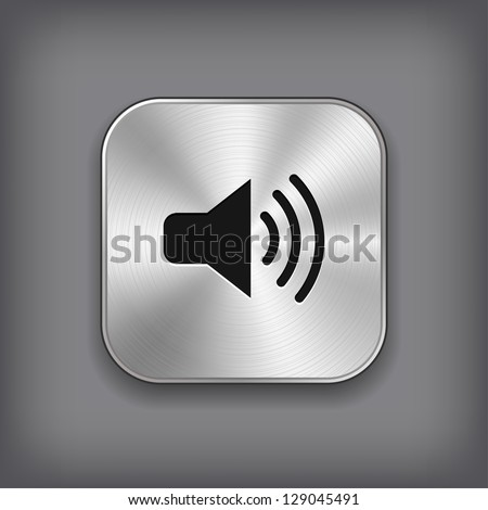 Speaker volume icon - vector metal app button - stock vector