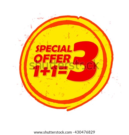special offer one plus one is three label - text in red and yellow round drawn banner, buy two get one free, business shopping concept, vector  - stock vector