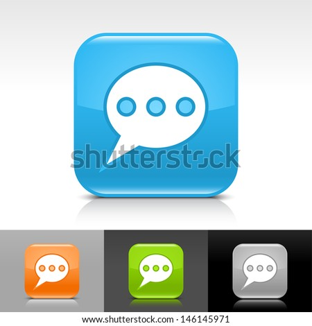 Speech bubble icon. Blue, orange, green, gray color glossy web button with white sign. Rounded square shape with shadow, reflection on white, gray, black background. Vector illustration element 8 eps  - stock vector