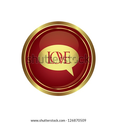 Speech bubbles with love on the red with gold round button. Vector illustration - stock vector