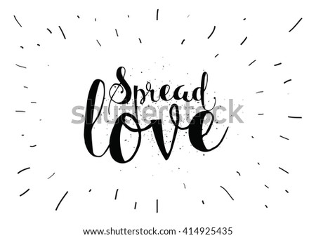 Spread love romantic inscription. Greeting card with calligraphy. Hand drawn lettering. Typography for invitation, banner, poster or clothing design. Vector quote. - stock vector