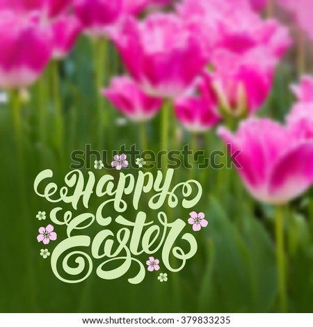 Spring Blurred Background for Easter Greeting with Pink Tulips Flowers. Calligraphic Lettering Inscription Happy Easter. Vector Illustration. - stock vector
