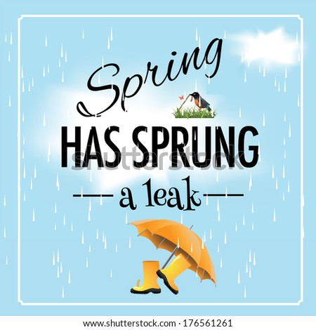 Spring has sprung a leak saying EPS 10 vector, grouped for easy editing. No open shapes or paths. - stock vector