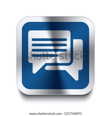 Square metal button with speech bubble icon print on top of it. Part of a collection of blue metal buttons. - stock vector