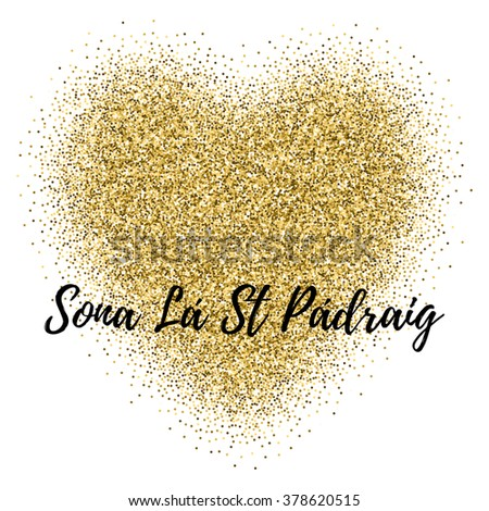 St. Patricks Day card, banner or flyer with gold confetti glitter isolated on white. Template with heart. Happy St. Patrickâ??s Day written in Irish, Gaelic. Easy to use and edit. - stock vector